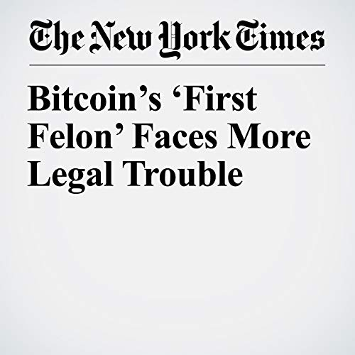 Bitcoin's 'First Felon' Faces More Legal Trouble audiobook cover art