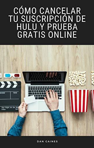 Cómo Cancelar tu Suscripción de Hulu y Prueba Gratis Online (Spanish Edition)