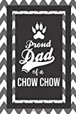 Proud Dad Of A Chow Chow: Pet Dad Gifts For Fathers Journal Lined Notebook To Write In