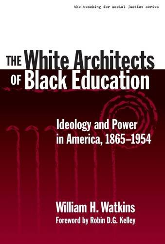 The White Architects of Black Education: Ideology and Power in America, 1865–1954 (The Teaching for Social Justice Serie