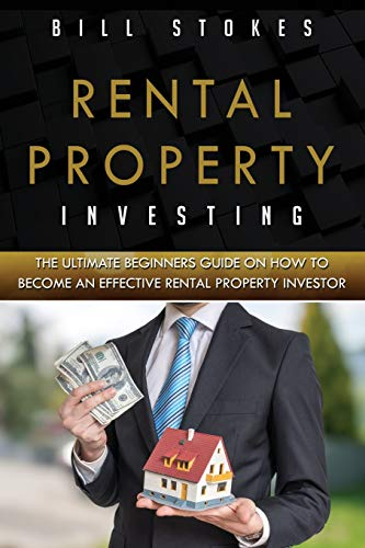Real Estate Investing Books! - Rental Property Investing: The Ultimate Beginners Guide On How To Become An Effective Rental Property Investor