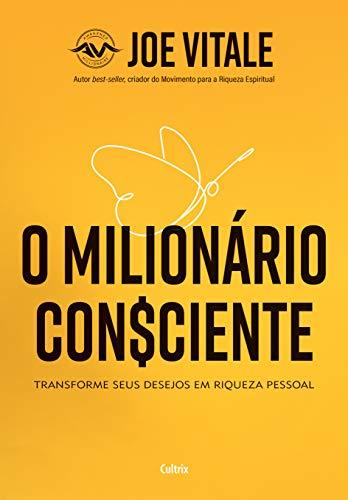 O Milionário Consciente: Transforme seus desejos em riqueza pessoal
