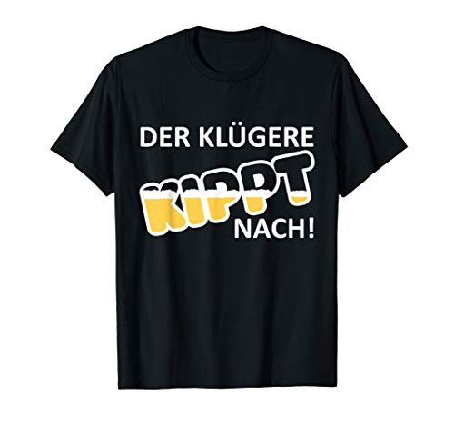 Der Klügere Kippt Nach - Bier / Beer Trinker Geschenk T-Shirt