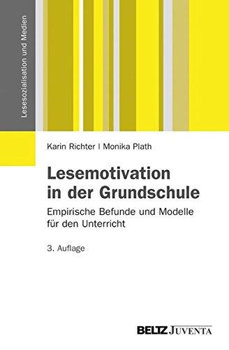 Lesemotivation in der Grundschule: Empirische Befunde und Modelle für den Unterricht (Lesesozialisation und Medien)