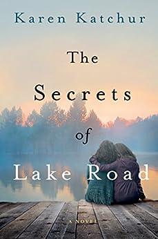 The Secrets of Lake Road: A Novel by [Karen Katchur]