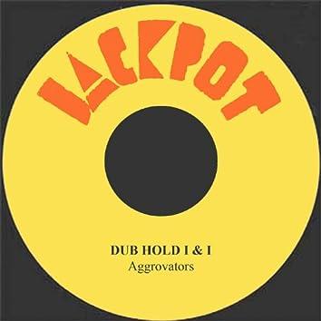 Dub Hold I & I