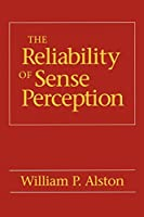 The Reliability of Sense Perception by William P. Alston(1996-01-11)
