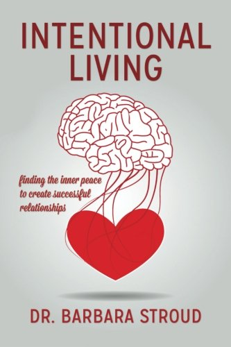 Intentional Living: finding the inner peace to create successful relationships