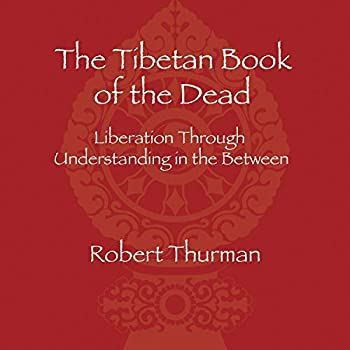 The Tibetan Book of the Dead  Liberation Through Understanding in the Between