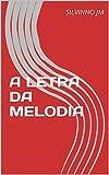 A LETRA DA MELODIA (Portuguese Edition)