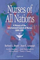 Nurses of All Nations: A History of the International Council of Nurses, 1899-1999