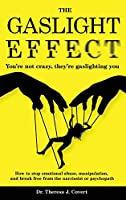 The Gaslight Effect: You're not crazy, they're gaslighting you - How to stop emotional abuse, manipulation, and break free from the narcissist or psychopath