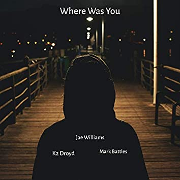 Where Was You (feat. Mark Battles)