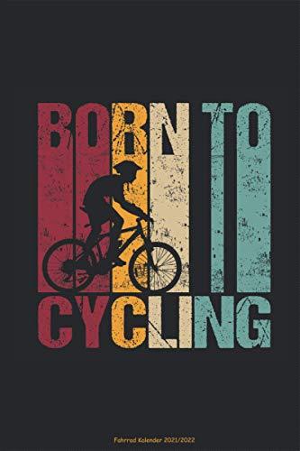 Fahrrad Kalender 2021 2022 - Born to Cycling: Radtourenbuch Radfahren Radeln Fahrrad fahren Fahrradtour Tour Notizbuch Planer für 2021 2022 ... Terminkalender DIN A5 120 Seiten Geschenk