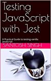 Testing JavaScript with Jest: A Practical Guide to testing vanilla JavaScript (English Edition)