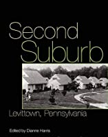 Second Suburb: Levittown, Pennsylvania (Culture, Politics, and the Built Environment)
