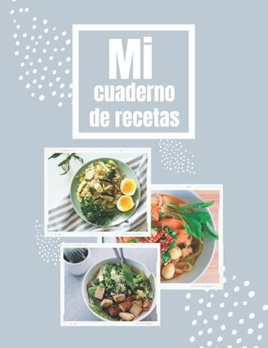 Mi cuaderno de recetas: Anota hasta 100 de tus platos favoritos en esta bonita libreta para escribir, Recetario en Blanco Personalizado para Apuntar ... día de la mujer, regalo del dia de la madre..