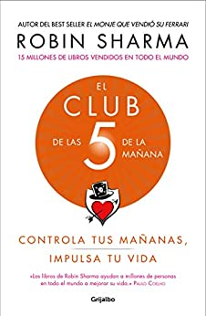 El Club de las 5 de la mañana: Controla tus mañanas, impulsa tu vida (Spanish Edition) por [Robin Sharma]