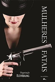 Mulheres Fatais: Contos Policiais por [Org. Rô Mierling, Tito Prates]