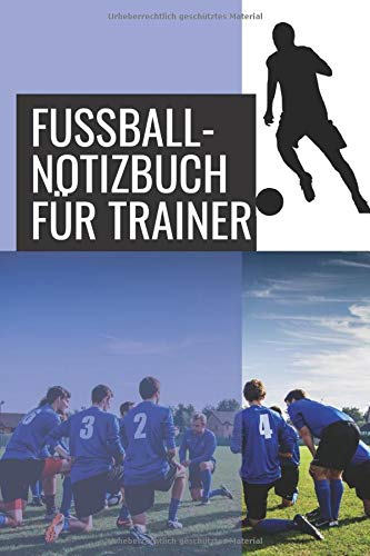 Fussball-Notizbuch für Trainer: 110 Seiten zum Festhalten von Trainingen, Trainingsplänen oder Trainingsspielen | Perfektes Geschenk für Fußballtrainer | Mit Fußballfeldern und Platz für Notizen
