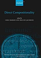 Direct Compositionality (Oxford Studies in Theoretical Linguistics)