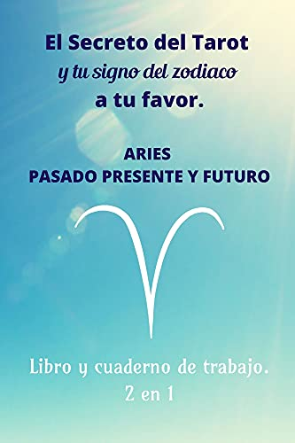 El secreto del tarot y tu signo del zodiaco a tu favor: Aries Pasado Presente y Futuro Libro y cuaderno de trabajo 2 en 1 PDF EPUB Gratis descargar completo