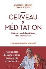 Cerveau Et Méditation - Dialogue Entre Le Bouddhisme Et Les Neurosciences de Matthieu Ricard