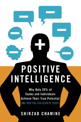Positive Intelligence: Why Only 20% of Teams and Individuals Achieve Their True Potential AND HOW YOU CAN ACHIEVE YOURS de [Shirzad Chamine]