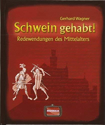 Schwein gehabt!: Redewendungen des Mittelalters von Wagner, Gerhard (2010) Gebundene Ausgabe