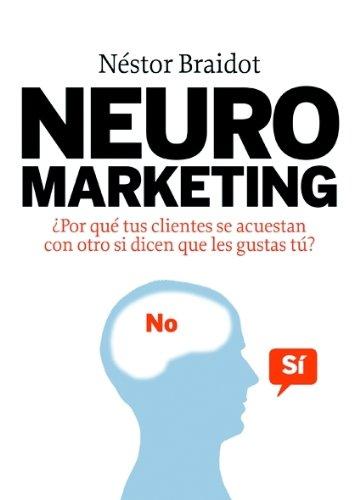 Neuromarketing: ¿Por qué tus clientes se acuestan con otros si dicen que les gustas tú? (MARKETING Y VENTAS)