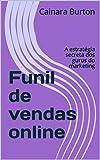 Funil de vendas online: A estratégia secreta dos gurus do marketing (Portuguese Edition)