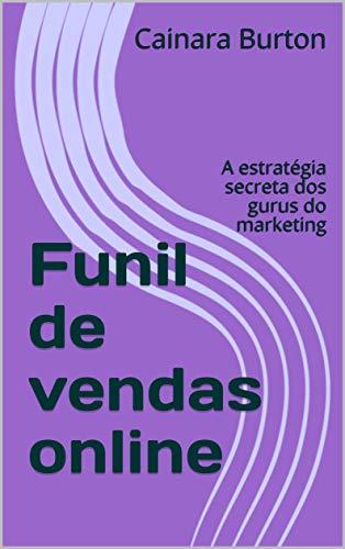 Funil de vendas online: A estratégia secreta dos gurus do marketing