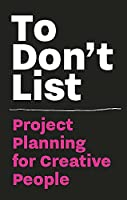 To Don't List: Project Planning for Creative People (Time Management for Creative People)
