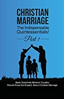 Christian Marriage: The Indispensable Quintessentials! Part 1