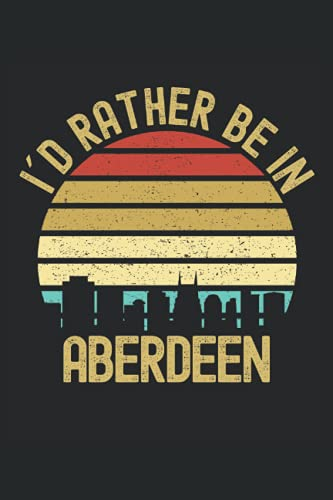 I´d Rather Be In Aberdeen: Lined Notebook Journal, City Skyscraper Design, ToDo...