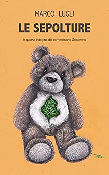 Le Sepolture: (Commissario Gelsomino Vol. 4) di [Marco Lugli]