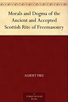 Morals and Dogma of the Ancient and Accepted Scottish Rite of Freemasonry by [Albert Pike]