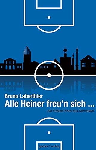 Alle Heiner freu´n sich ...: Ein Fußballkrimi aus Darmstadt