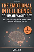 The Emotional Intelligence of Human Psychology: 3 Books in 1: The Art of Reading People, Manipulation, Cognitive Behavioral Therapy