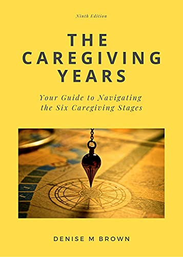The Caregiving Years: Your Guide to Navigating the Six Caregiving Stages (English Edition)