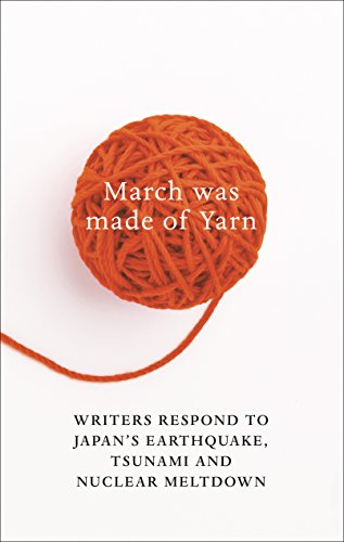 March Was Made of Yarn: Writers respond to Japan's Earthquake, Tsunami and Nuclear Meltdown