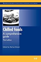 Chilled Foods: A Comprehensive Guide (Woodhead Publishing Series in Food Science, Technology and Nutrition)