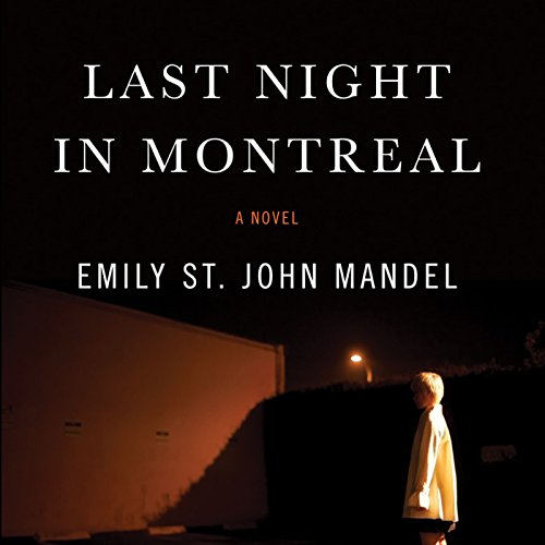 Last Night in Montreal                   By:                                                                                                                                 Emily St. John Mandel                               Narrated by:                                                                                                                                 Alyssa Bresnahan                      Length: 7 hrs and 30 mins     2 ratings     Overall 5.0