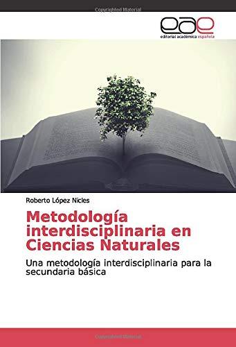 Metodología interdisciplinaria en Ciencias Naturales: Una metodología interdisciplinaria para la secundaria básica