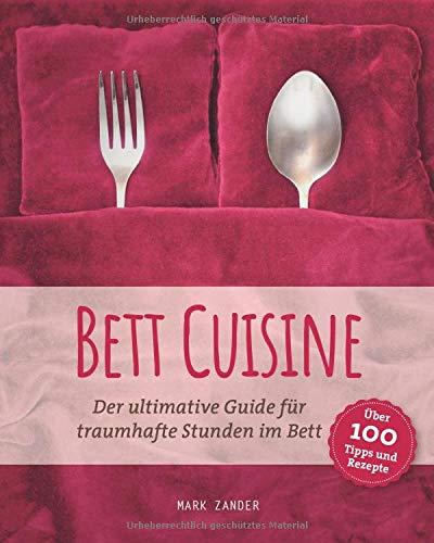 Bett Cuisine: Der ultimative Guide für traumhafte Stunden im Bett