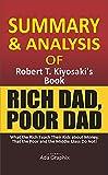 Summary and Analysis of Rоbеrt T. Kіуоѕаkі's Book, Rich Dad, Poor Dad.: Whаt the Rісh Tеасh Thеіr Kі...