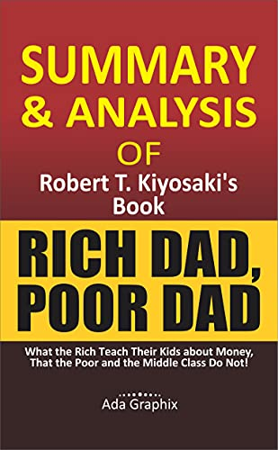 Summary and Analysis of Rоbеrt T. Kіуоѕаkі's Book, Rich Dad, Poor Dad.: Whаt the Rісh T