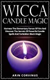 Wicca Candle Magic: Harness The Elementary Forces Of Fire And Discover The Secrets Of Powerful Candle Spells...