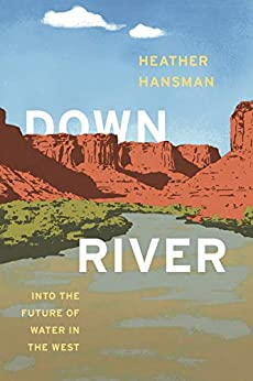 Downriver: Into the Future of Water in the West by [Heather Hansman]
