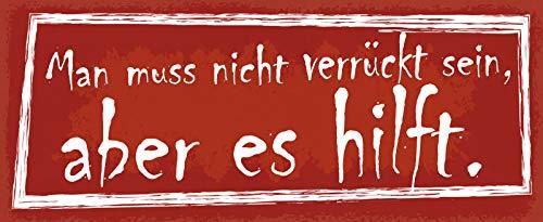Deko7 Blechschild 27 x 10 cm Spruch: Man muss Nicht verrückt Sein, Aber es hilft